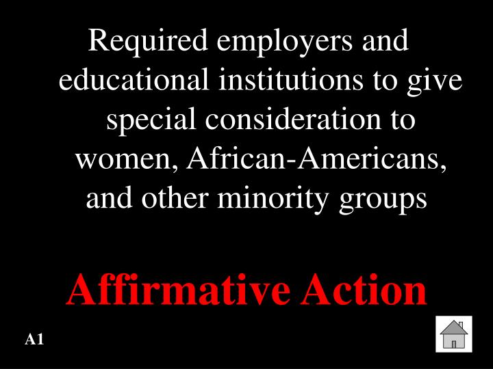 Required employers and educational institutions to give special consideration to women, African-Amer...