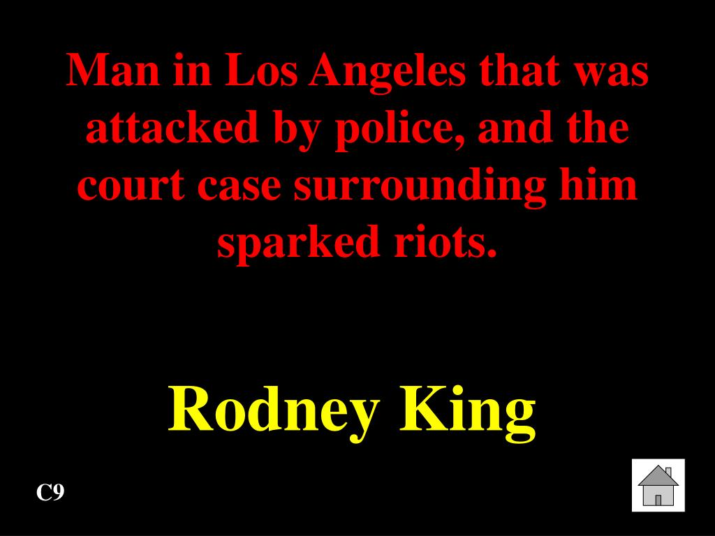 Man in Los Angeles that was attacked by police, and the court case surrounding him sparked riots.
