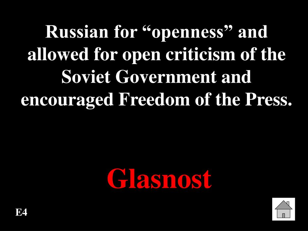 "Russian for ""openness"" and allowed for open criticism of the Soviet Government and encouraged Freedom of the Press."