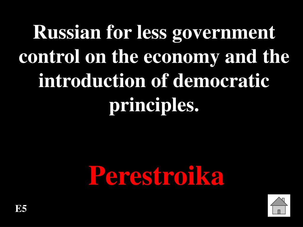 Russian for less government control on the economy and the introduction of democratic principles.
