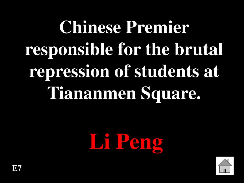 Chinese Premier responsible for the brutal repression of students at Tiananmen Square.
