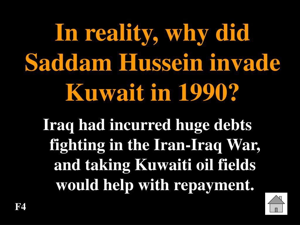 In reality, why did Saddam Hussein invade Kuwait in 1990?