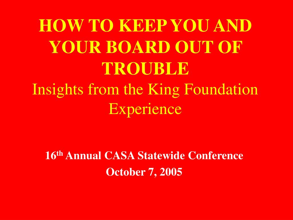 how to keep you and your board out of trouble insights from the king foundation experience l.