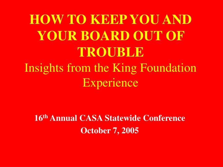 How to keep you and your board out of trouble insights from the king foundation experience