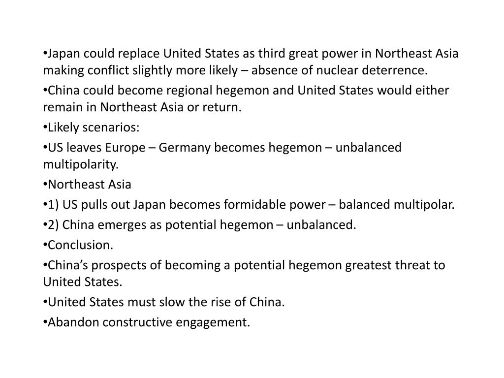 Japan could replace United States as third great power in Northeast Asia making conflict slightly more likely – absence of nuclear deterrence.