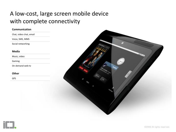 A low cost large screen mobile device with complete connectivity