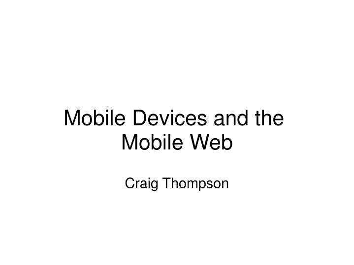 Mobile devices and the mobile web