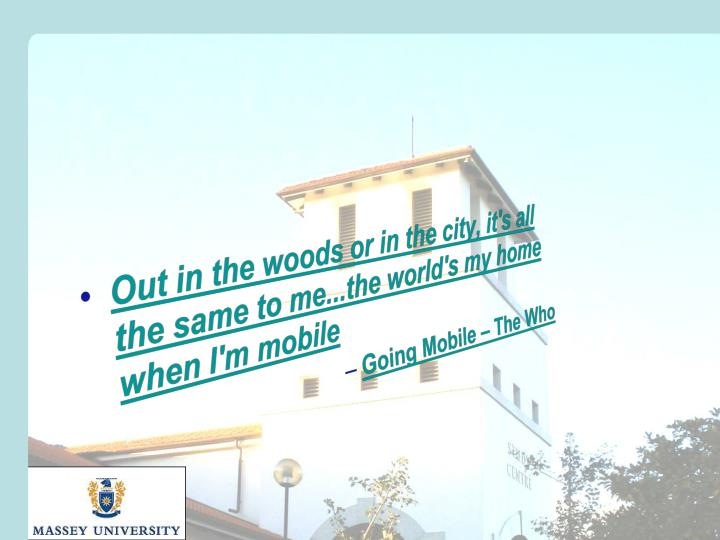 Out in the woods or in the city, it's all the same to me...the world's my home when I'm mobile