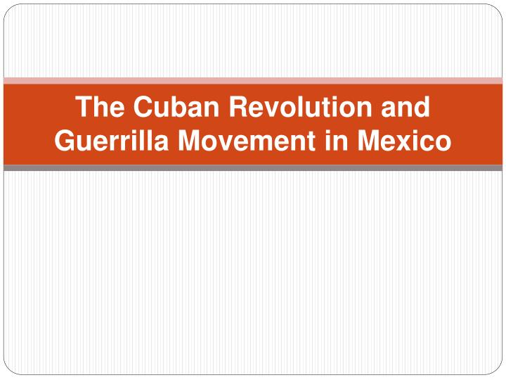 the cuban revolution and guerrilla movement in mexico n.