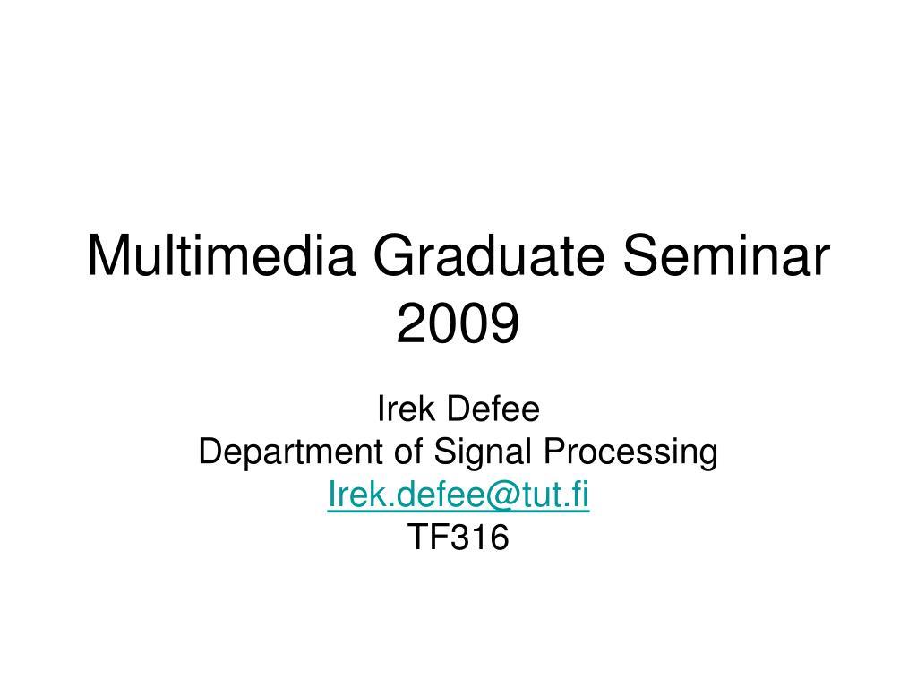 multimedia graduate seminar 2009 l.