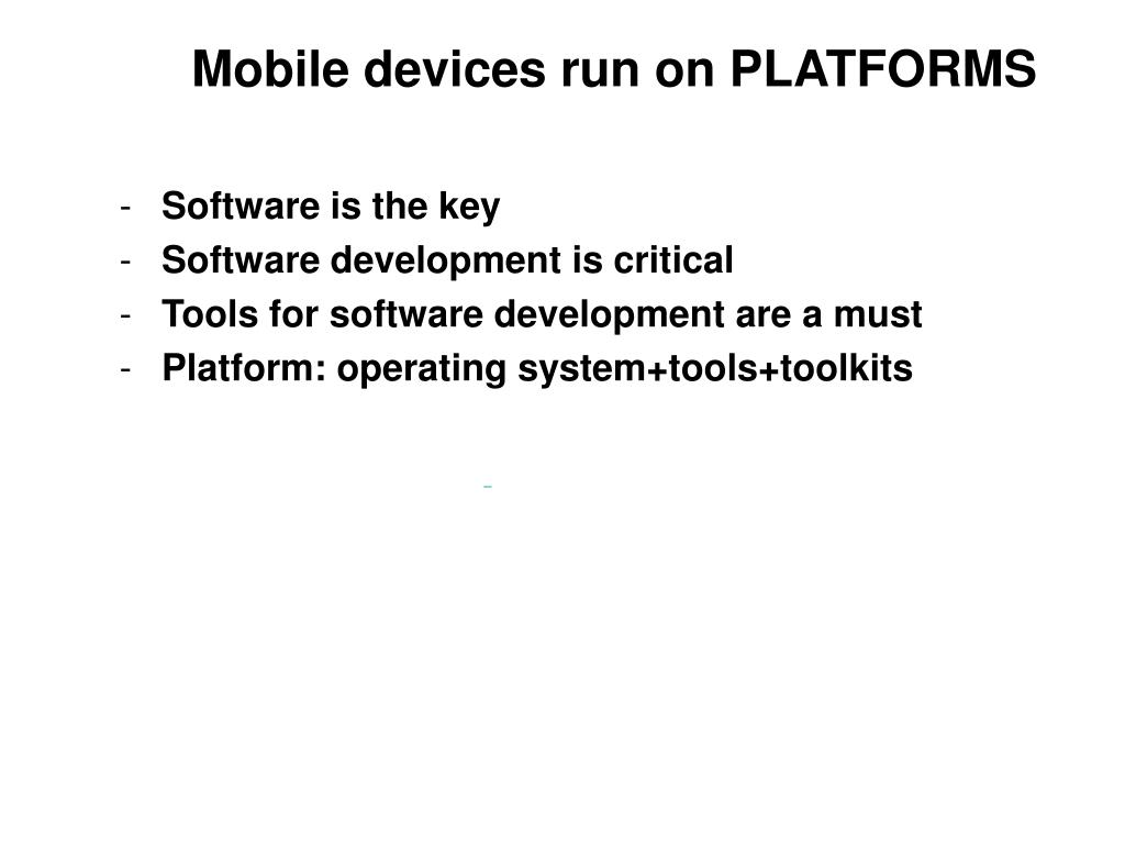 Mobile devices run on PLATFORMS