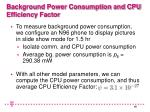 background power consumption and cpu efficiency factor