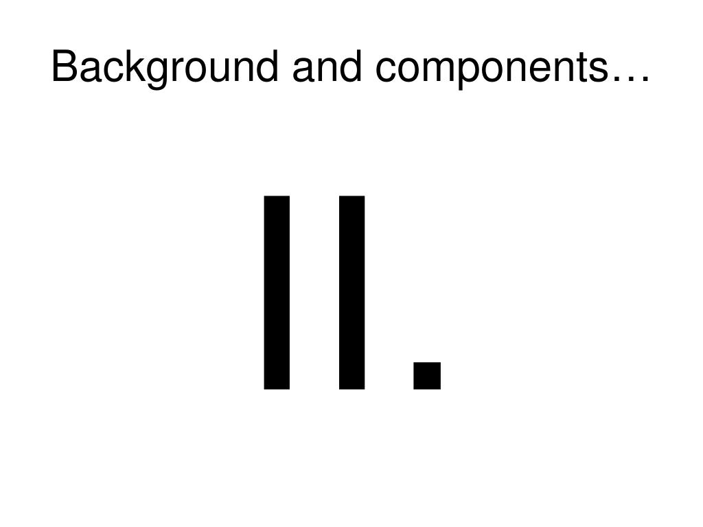Background and components…
