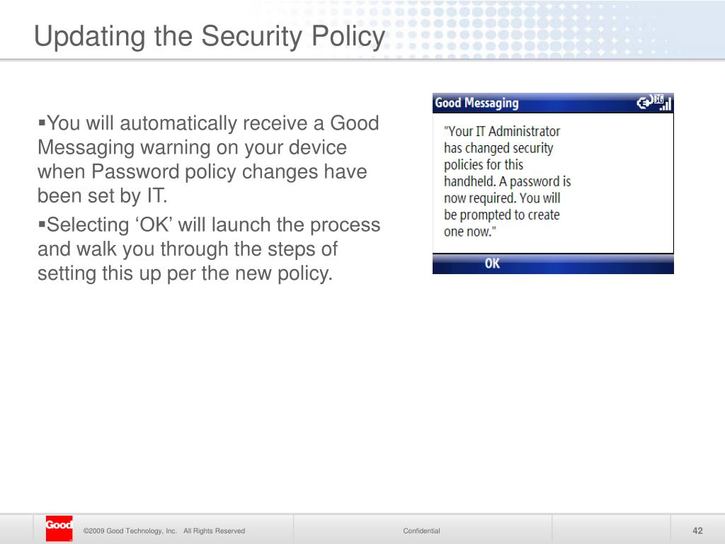 You will automatically receive a Good Messaging warning on your device when Password policy changes have been set by IT.