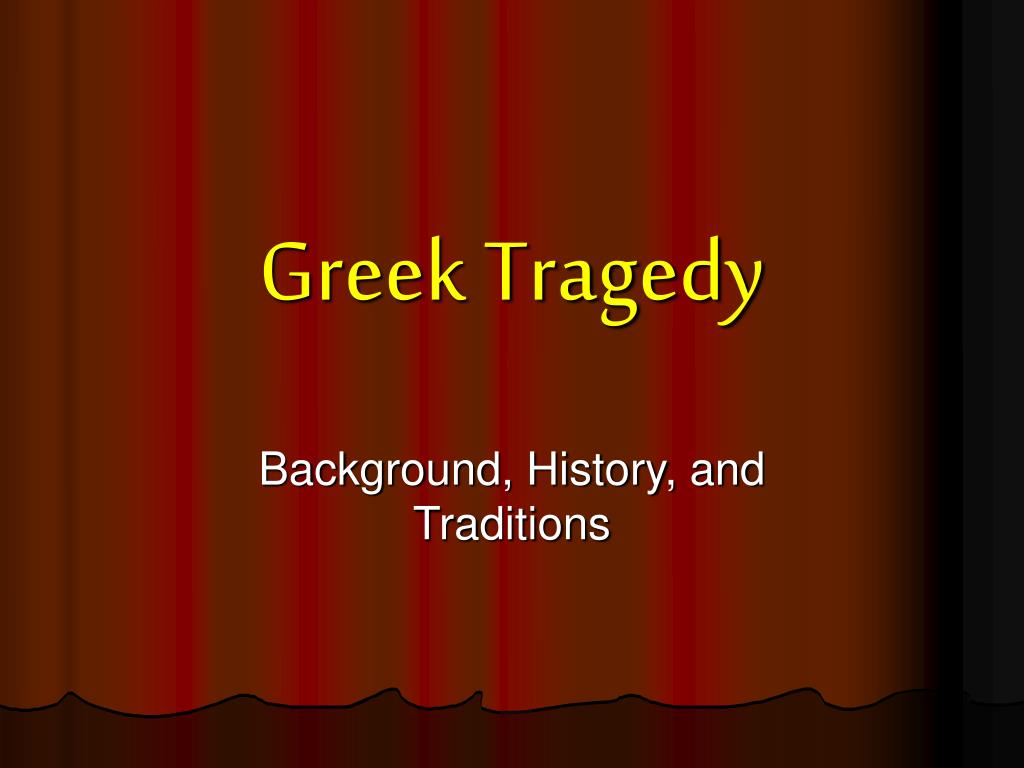 greek tragedy background The tragedies of aeschylus, euripides and sophocles followed strict structure and form, which was designed to effectively communicate not only the story of the play, but also the underlying moral to the audience a typical ancient greek tragedy consists of five essential sections, some of which are.