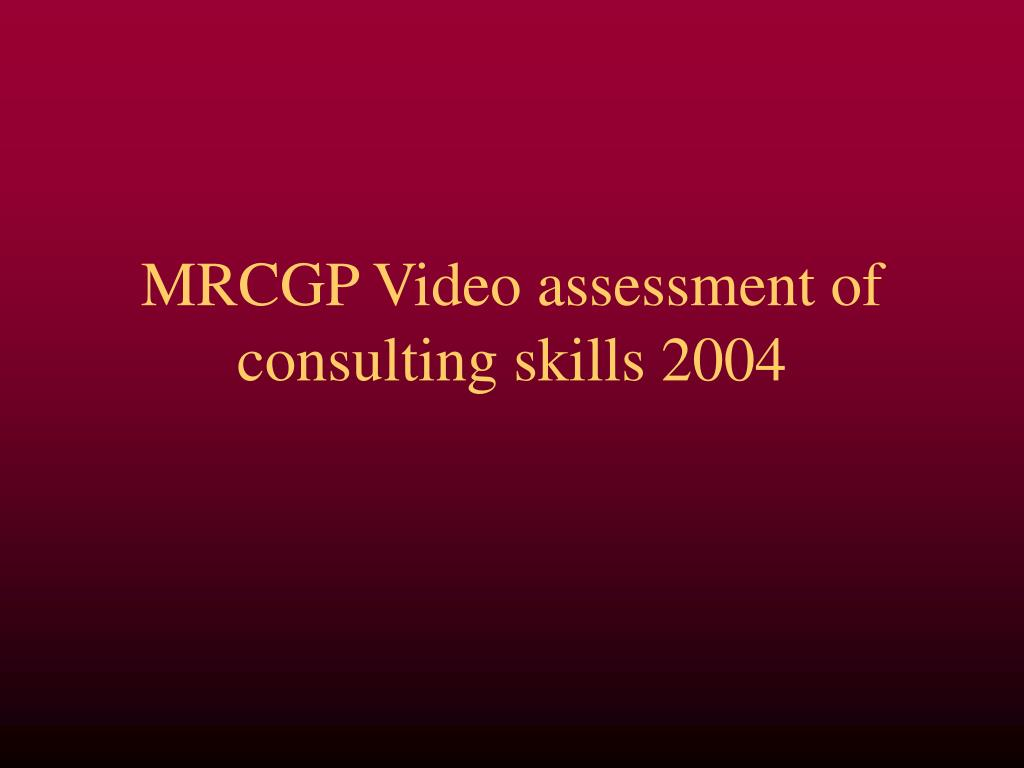Ppt Mrcgp Video Assessment Of Consulting Skills 2004 Powerpoint