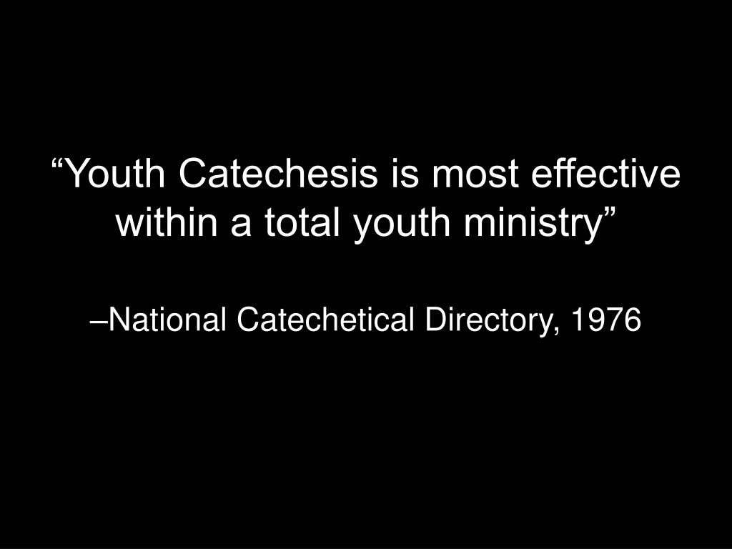 """Youth Catechesis is most effective within a total youth ministry"""