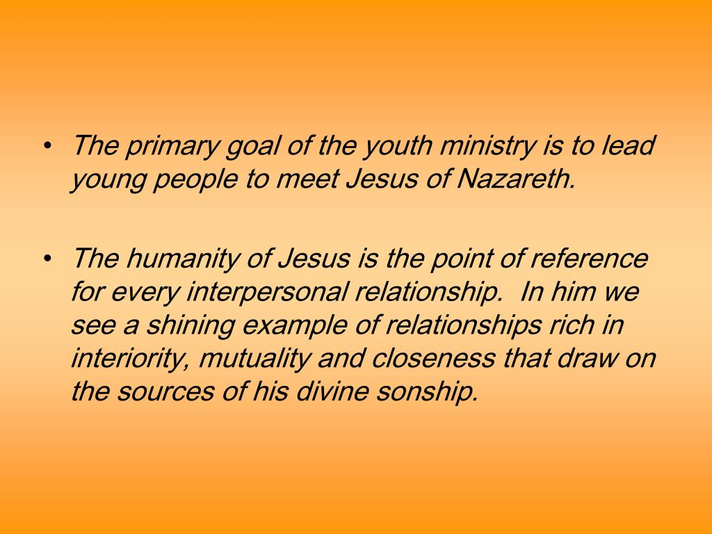 The primary goal of the youth ministry is to lead young people to meet Jesus of Nazareth.