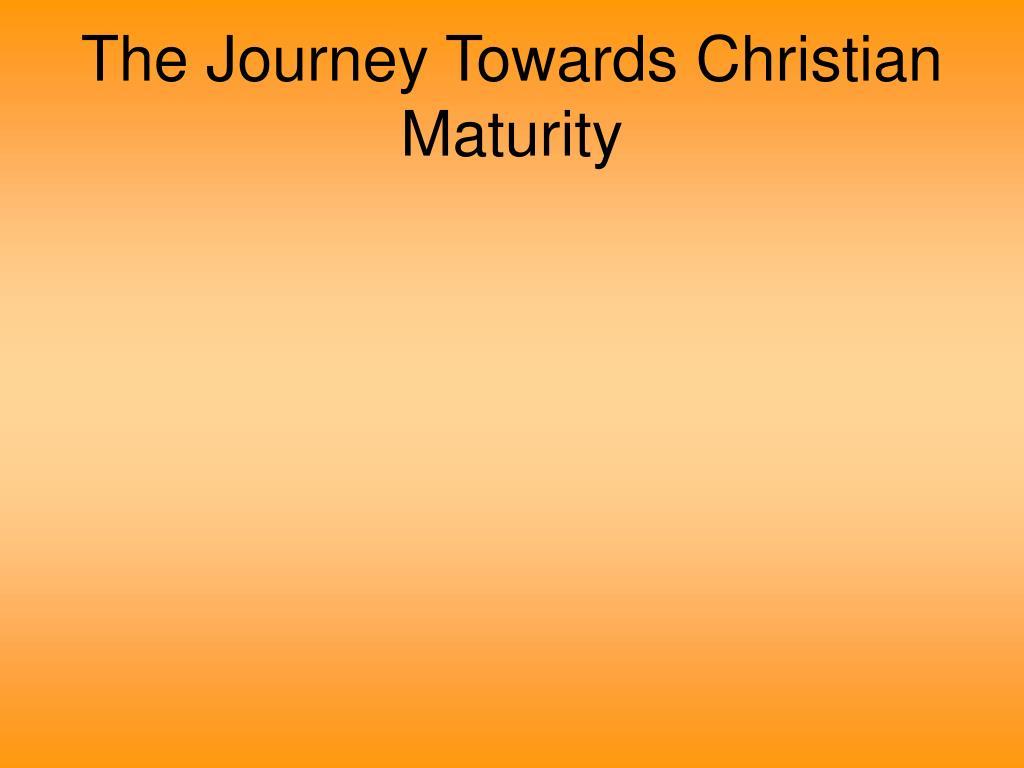 The Journey Towards Christian Maturity