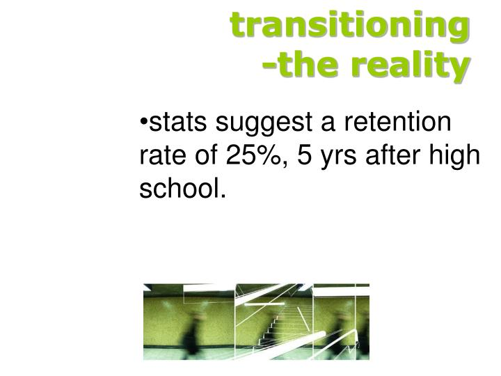 Transitioning                  -the reality