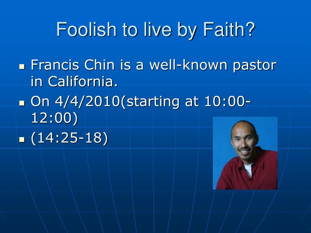 Foolish to live by Faith?