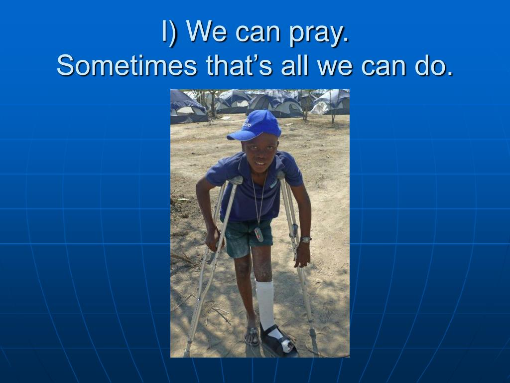 I) We can pray.