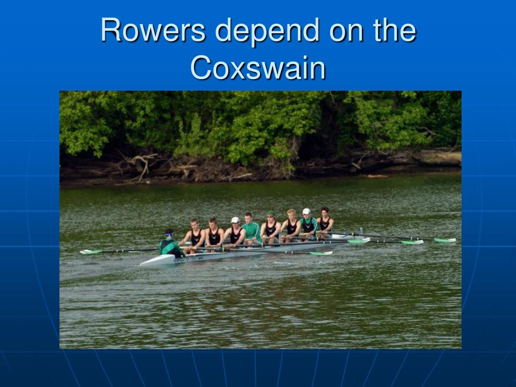 Rowers depend on the Coxswain