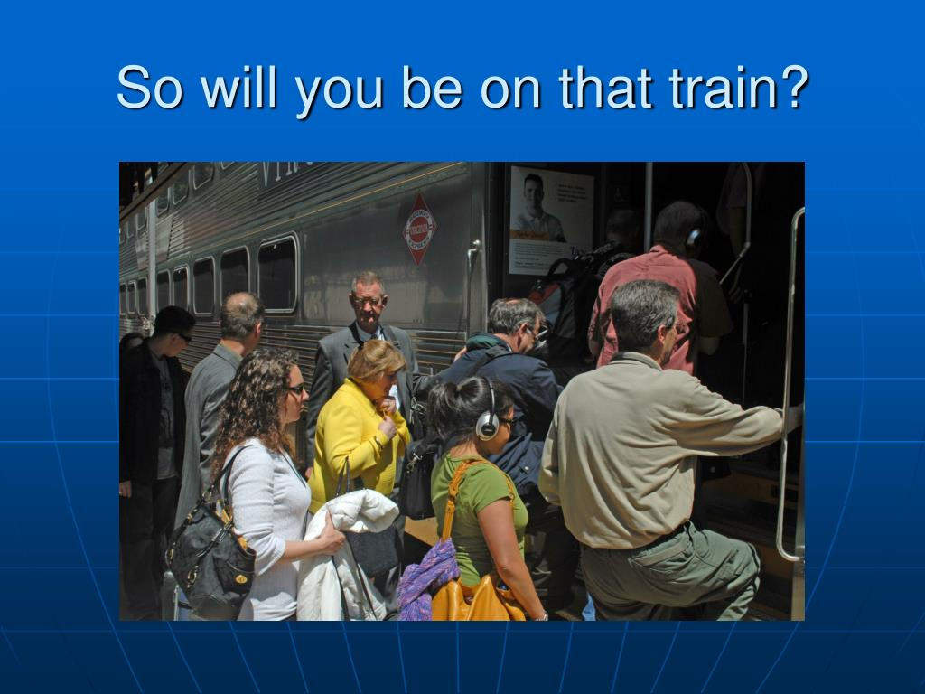 So will you be on that train?