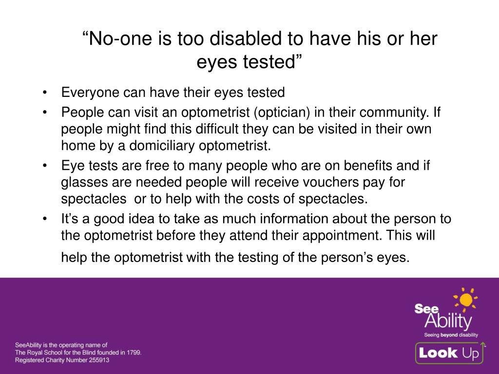 """""""No-one is too disabled to have his or her eyes tested"""""""