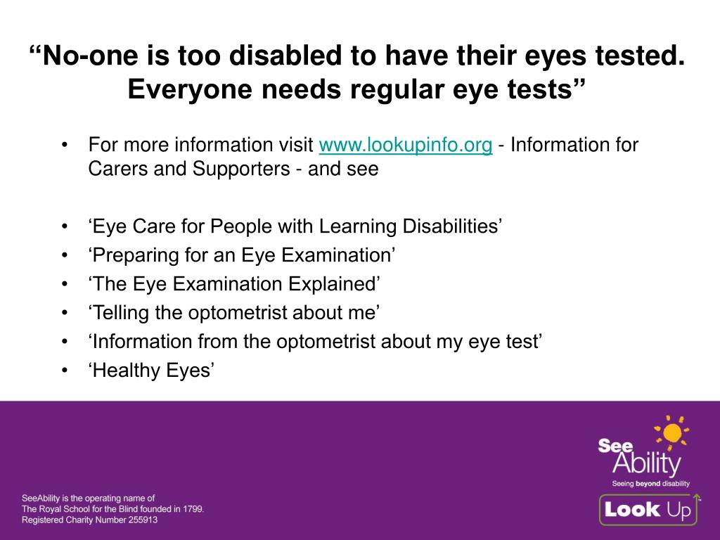 """""""No-one is too disabled to have their eyes tested. Everyone needs regular eye tests"""""""