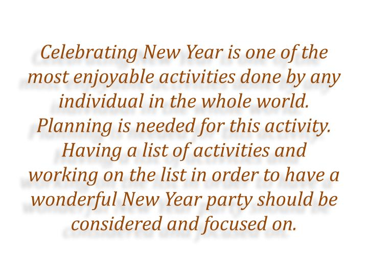 Celebrating New Year is one of the most enjoyable activities done by any individual in the whole wor...