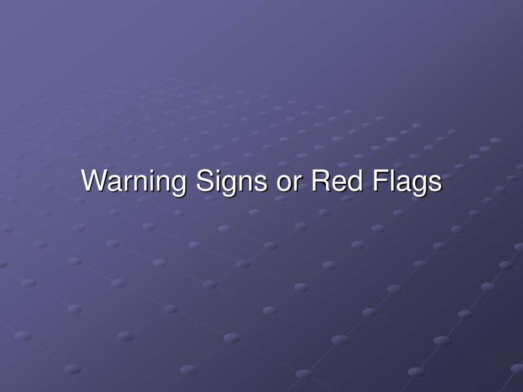 Warning Signs or Red Flags