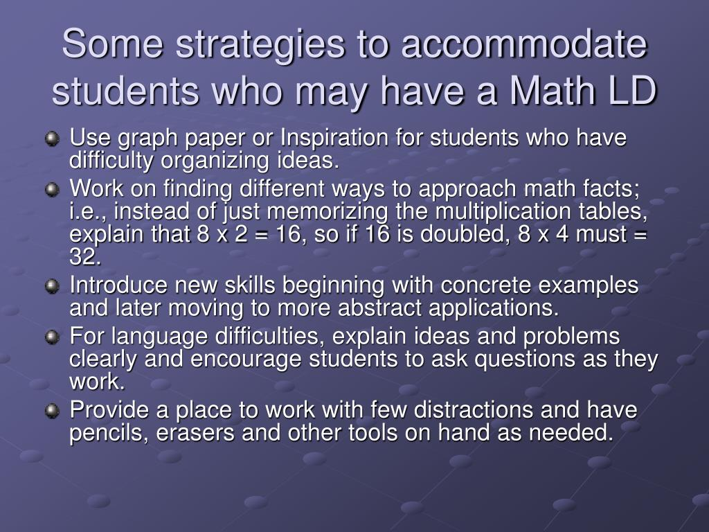 Some strategies to accommodate students who may have a Math LD