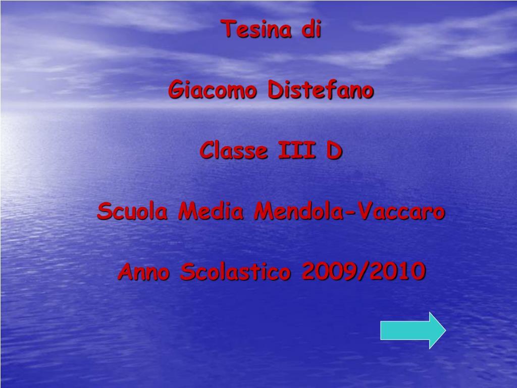 tesina di giacomo distefano classe iii d scuola media mendola vaccaro anno scolastico 2009 2010 l.