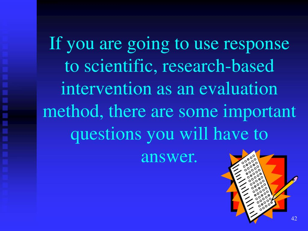 If you are going to use response to scientific, research-based intervention as an evaluation method, there are some important questions you will have to answer.