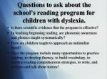 questions to ask about the school s reading program for children with dyslexia