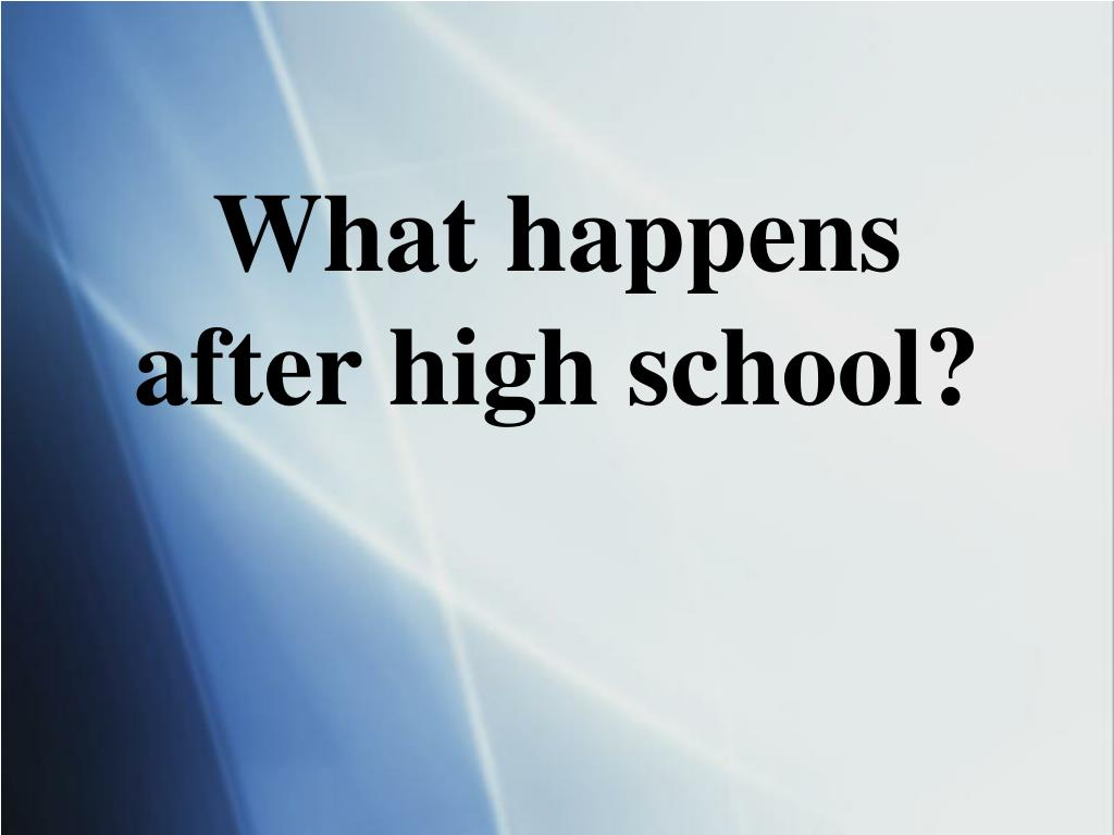 What happens after high school?