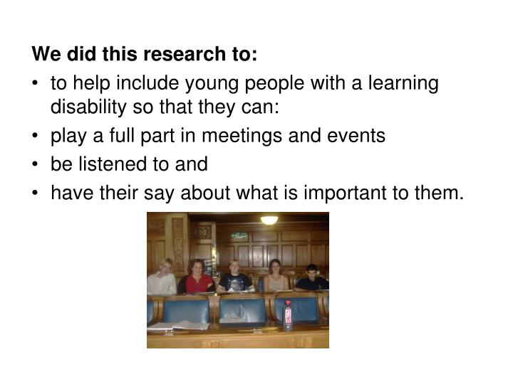 We did this research to: