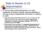 data to review in ld determination