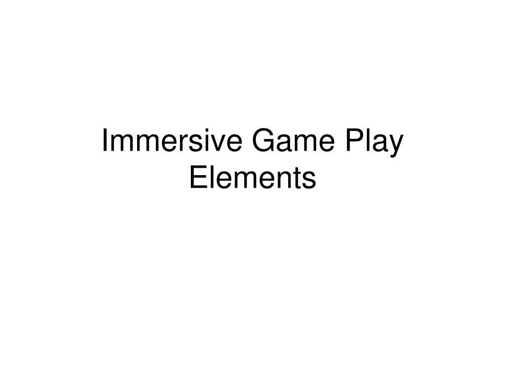 immersive game play elements l.