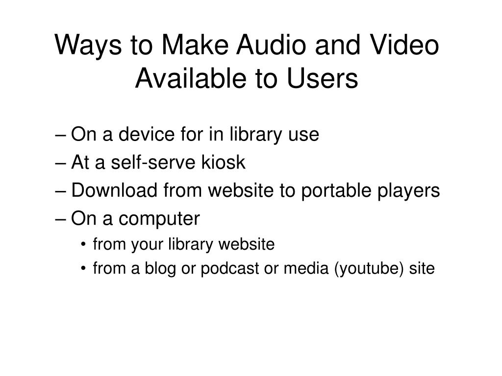 Ways to Make Audio and Video Available to Users