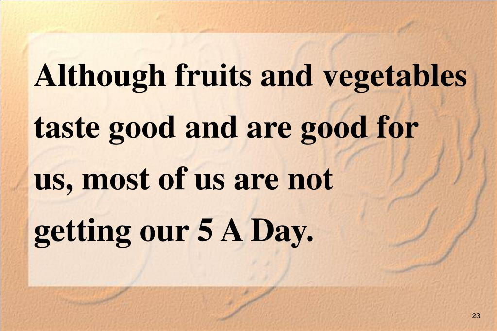 Although fruits and vegetables