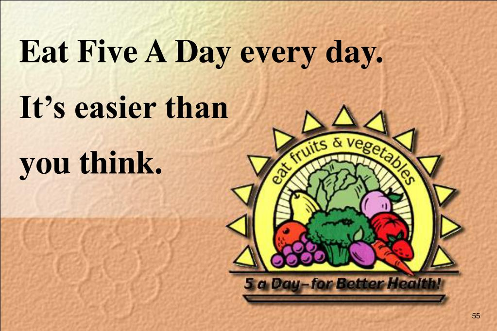 Eat Five A Day every day.