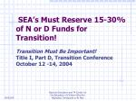 sea s must reserve 15 30 of n or d funds for transition