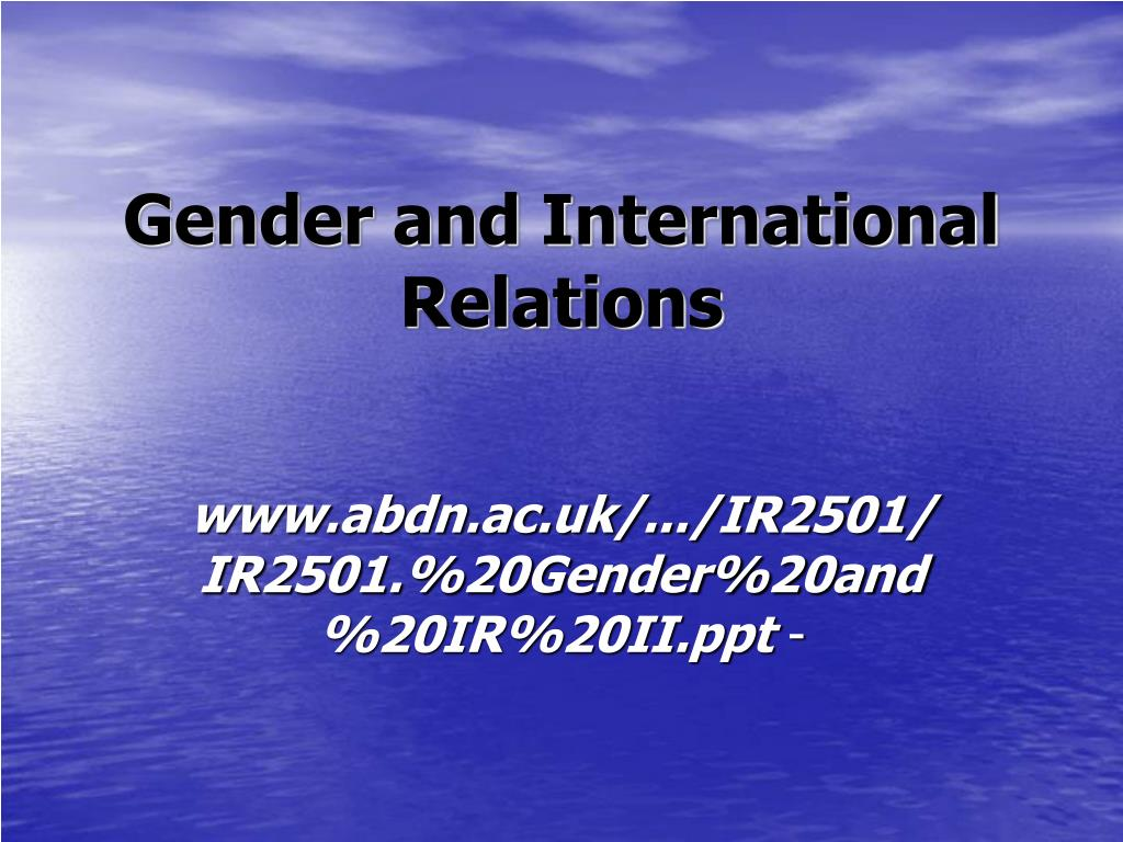 gender and international relations Daniel w drezner gender, international relations, and humor over at duck of minerva, laura sjoberg takes issue with my post from last week about the.