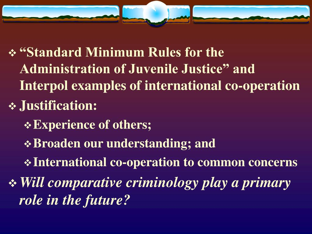 """Standard Minimum Rules for the Administration of Juvenile Justice"" and Interpol examples of international co-operation"
