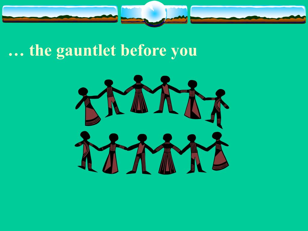 … the gauntlet before you
