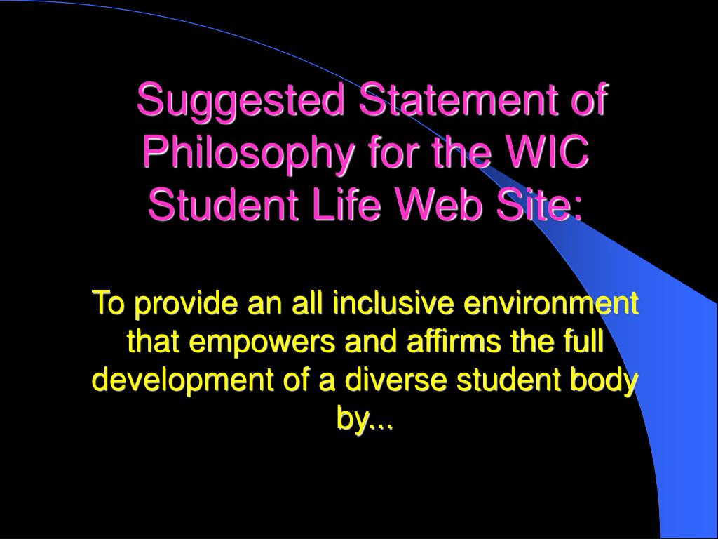 Suggested Statement of Philosophy for the WIC Student Life Web Site: