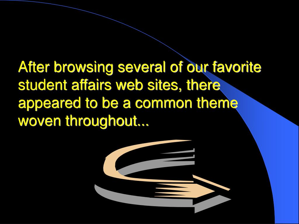 After browsing several of our favorite student affairs web sites, there  appeared to be a common theme woven throughout...