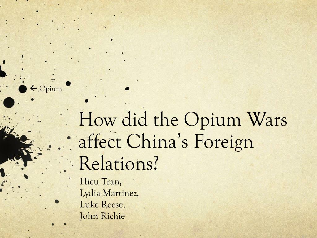 how did the opium wars affect china s foreign relations l.